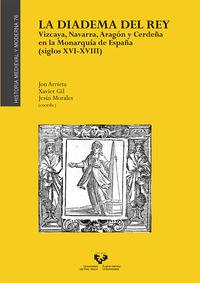 Diadema Del Rey, La - Vizcaya, Navarra, Aragon Y Cerdeña En La Monarquia De España (siglos Xvi-Xviii) - Jon Arrieta (coord. ) / Xavier Gil (coord. ) / Jesus Morales (coord. )