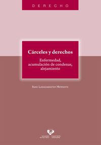 CARCELES Y DERECHOS - ENFERMEDAD, ACUMULACION DE CONDENAS, ALEJAMIENTO