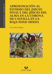 Aproximacion Al Estudio Del Juicio Final Y Del Juicio Del Alma En La Corona De Castilla En La Baja Edad Media - Yesica Ruiz Gallegos