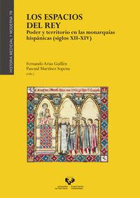 Espacios Del Rey, Los - Poder Y Territorio En Las Monarquias Hispanicas (siglos Xii-Xiv) - Fernando Arias Guillen / Pascual Martinez Sopena (eds. )