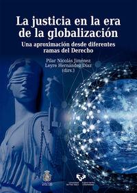 JUSTICIA EN LA ERA DE LA GLOBALIZACION, LA - UNA APROXIMACION DESDE DIFERENTES RAMAS DEL DERECHO