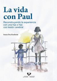 VIDA CON PAUL, LA - RECONSTRUYENDO LA EXPERIENCIA CON UNA HIJA O HIJO CON LESION CEREBRAL