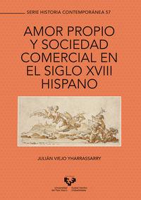 Amor Propio Y Sociedad Comercial En El Siglo Xviii Hispano - Julian Viejo Yharrassarry