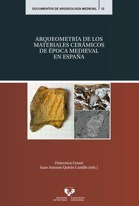 arqueometria de los materiales ceramicos de epoca medieval en españa - Francesca Grassi (ed. ) / J. A. Quiros Castillo (ed. )