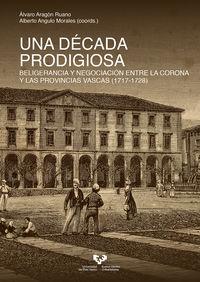 DECADA PRODIGIOSA, UNA - BELIGERANCIA Y NEGOCIACION ENTRE LA CORONA Y LAS PROVINCIAS VASCAS (1717-1728)