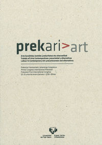 PREKARIART - ARTE GARAIKIDEA LANBIDE: PREKARITATEA ETA ALTERNATIBAK = TRABAJO EN ARTE CONTEMPORANEO: PRECARIEDAD Y ALTERNATIVAS = LABOUR IN CONTEMPORARY ART: PRECARIOUSNESS AND ALTERNATIVES