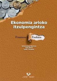Ekonomia Arloko Itzulpengintza. Frantsesa - Euskara - Inmaculada Barrena / Juan Ibeas Altamira / Lydia Vazquez