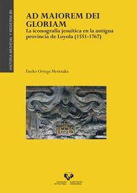 Ad Maiorem Dei Gloriam - La Iconografia Jesuiticaen La Antigua Provincia De Loyola (1551-1767) - Eneko Ortega Mentxaca