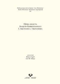 OPERA SELECTA - JOAQUIN GORROCHATEGUI I - AQUITANICA = AKITANIERA