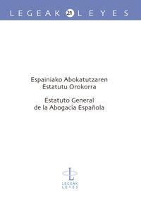 ESPAINIAKO ABOKATUTZAREN ESTATUTU OROKORRA = ESTATUTO GENERAL DE LA ABOGACIA ESPAÑOLA