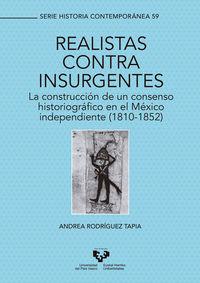 Realistas Contra Insurgentes - La Construccion De Un Consenso Historiografico En El Mexico Independiente (1810-1852) - Andrea Rodriguez Tapia