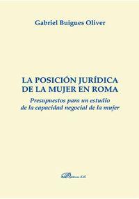 Posicion Juridica De La Mujer En Roma, La - Presupuestos Para Un Estudio De La Capacidad Negocial De La Mujer - Gabriel Buigues Oliver