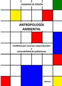 Antropologia Ambiental - Conflictos Por Recursos Naturculturales Y Vulnerabilidad De Poblaciones - Silvia Jaquenod De Zsogon