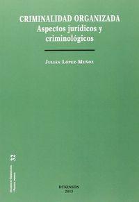 Criminalidad Organizada - Aspectos Juridicos Y Criminologicos - Julian Lopez Muñoz