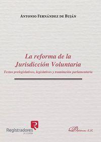 Reforma De La Jurisdiccion Voluntaria, La - Textos Prelegislativos, Legislativos Y Tramitacion Parlamentaria - Antonio Fernandez De Bujan Y Fernandez