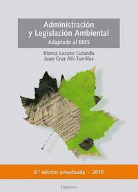 Administracion Y Legislacion Ambiental - Actualizado Y Adaptado Al Eees - Juan Cruz  Alli Turillas  /  Blanca  Lozano Cutanda