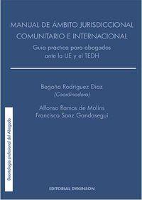 MANUAL DE AMBITO JURISDICCIONAL COMUNITARIO E INTERNACIONAL - GUIA PRACTICA PARA ABOGADOS ANTE LA UE Y EL TEDH