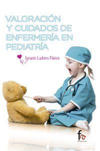 Valoracion Y Cuidados De Enfermeria Pediatrica - Ignacio Ladrero Paños