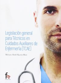 Legislacion General Para Tecnicos En Cuidados Auxiliares De Enfermeria - Miriam Abel Karim Ruiz