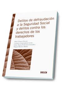 delitos de defraudacion a la seguridad social y contra los derechos de los trabajadores - Pilar Gomez Pavon / [ET AL. ]
