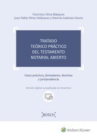 TRATADO TEORICO PRACTICO DEL TESTAMENTO NOTARIAL ABIERTO - CASOS PRACTICOS, FORMULARIOS, DOCTRINA Y JURISPRUDENCIA