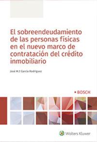 SOBREENDEUDAMIENTO DE LAS PERSONAS FISICAS EN EL NUEVO MARCO DE CONTRATACION DEL CREDITO INMOBILIARIO, EL