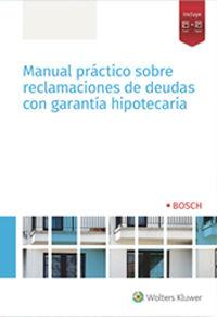 Manual Practico Sobre Reclamaciones De Deudas Con Garantia Hipotecaria - Aa. Vv.