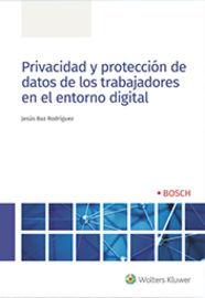 PRIVACIDAD Y PROTECCION DE DATOS DE LOS TRABAJADORES EN EL ENTORNO DIGITAL