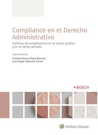 Compliance En El Derecho Administrativo - Politicas De Cumplimiento En El Sector Publico Y En El Sector Privado - C. Perez-Piaya Moreno (coord. ) / L. A. Gollonet Teruel (coord. )