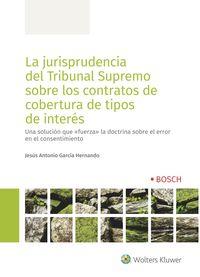JURISPRUDENCIA DEL TRIBUNAL SUPREMO SOBRE LOS CONTRATOS DE COBERTURA DE TIPOS DE INTERES, LA