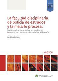 FACULTAD DISCIPLINARIA DE POLICIA DE ESTRADOS Y LA MALA FE PROCESAL, LA