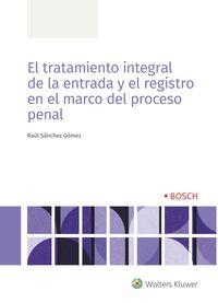 TRATAMIENTO INTEGRAL DE LA ENTRADA Y EL REGISTRO EN EL MARCO DEL PROCESO PENAL