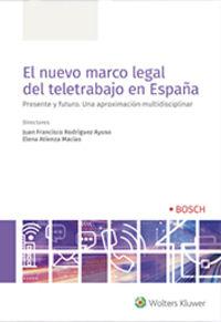 NUEVO MARCO LEGAL DEL TELETRABAJO EN ESPAÑA, EL - PRESENTE Y FUTURO. UNA APROXIMACION MULTIDISCIPLINAR