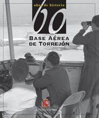 60 AÑOS DE HISTORIA DE LA BASE AEREA DE TORREJON