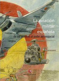 AVIACION MILITAR ESPAÑOLA, LA - DE LOS PIONEROS AL PODER AEROESPACIAL