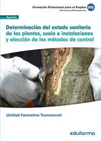 FPE (UF0006) - DETERMINACION DE ESTADO SANITARIO DE LAS PLANTAS, SUELO E INSTALACIONES Y ELECCION DE LOS METODOS DE CONTROL - FAMILIA PROFESIONAL AGRARIA (TRANSVERSAL)