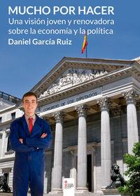 MUCHO POR HACER, UNA VISION JOVEN Y RENOVADORA SOBRE LA ECONOMIA Y LA POLITICA