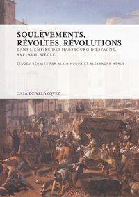 SOULEVEMENTS, REVOLTES, REVOLUTIONS - DANS L'EMPIRE DES HABSBOURG D'ESPAGNE, XVIE - XVIIE SIECLE