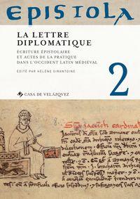 EPISTOLA 2 - LA LETTRE DIPLOMATIQUE - ECRITURE EPISTOLAIRE ET ACTES DE LA PRATIQUE DANS L'OCCIDENT LATIN MEDIEVAL
