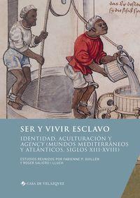 SER Y VIVIR ESCLAVO - IDENTIDAD, ACULTURACION Y AGENCY (MUNDOS MEDITERRANEOS Y ATLANTICOS, SIGLOS XIII-XVIII)