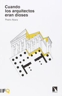 Cuando Los Arquitectos Eran Dioses - Pedro Azara Nicolas