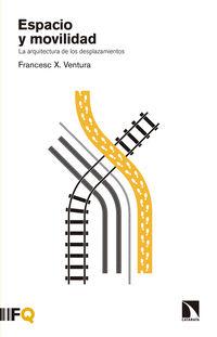 Espacio Y Movilidad - La Arquitectura De Los Desplazamientos - Frances X. Ventura I Teixidor