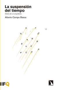 La suspension del tiempo - Alberto Campo Baeza