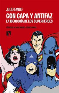 CON CAPA Y ANTIFAZ - LA IDEOLOGIA DE LOS SUPERHEROES