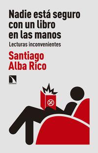 Nadie Esta Seguro Con Un Libro En Las Manos - Lecturas Inconvenientes - Santiago Alba Rico