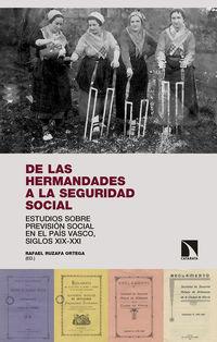 DE LAS HERMANDADES A LA SEGURIDAD SOCIAL - ESTUDIOS SOBRE PREVISION SOCIAL EN EL PAIS VASCO, SIGLOS XIX-XXI
