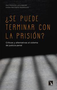 ¿SE PUEDE TERMINAR CON LA PRISION? - CRITICAS Y ALTERNATIVAS AL SISTEMA DE JUSTICIA PENAL