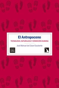 ANTROPOCENO, EL - TECNOLOGIA, NATURALEZA Y CONDICION HUMANA