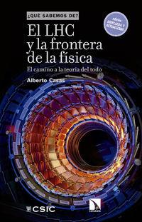 Lhc Y La Frontera De La Fisica, El - El Camino A La Teoria Del Todo - Alberto Casas Gonzalez