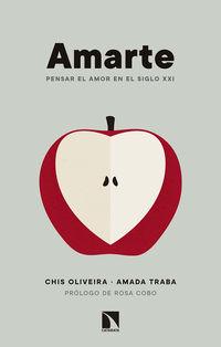 Amarte - Pensar El Amor En El Siglo Xxi - Chis Oliveira Malvar / Amada Traba Diaz